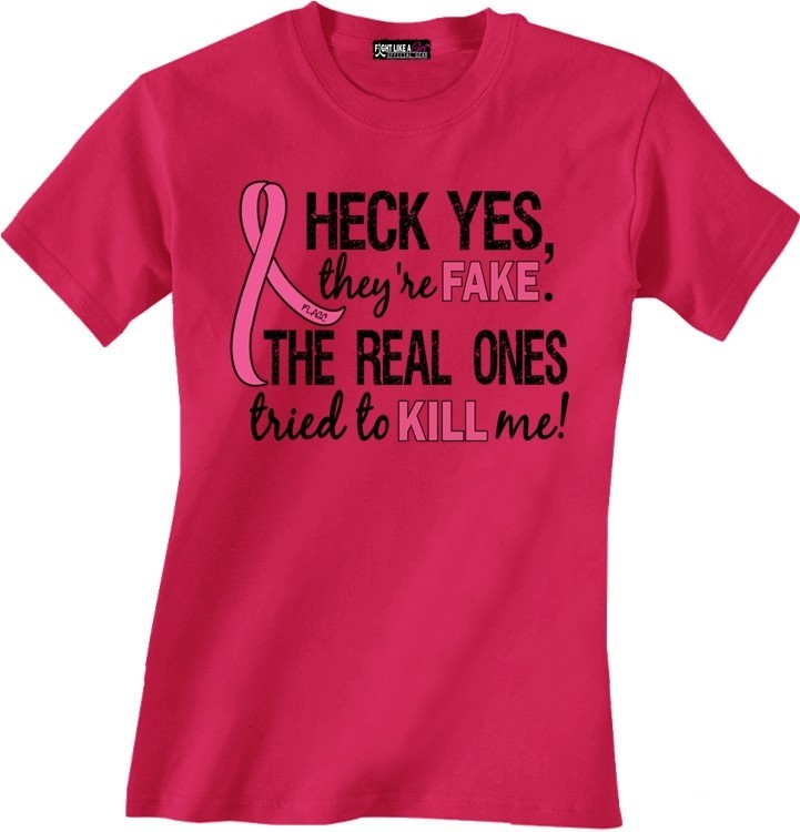 Heck Yes They're Fake Breast Cancer T-Shirt