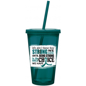 """""""How Strong We Are"""" Acrylic Tumbler - Teal"""