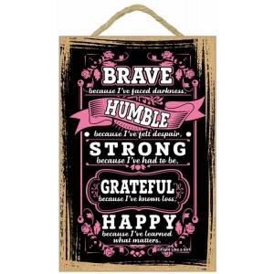 Brave Because I've Faced Darkness Inspirational Wooden Plaque / Hanging Wall Art - Perfect Gift for Patient or Survivor of Breast Cancer Gift