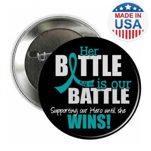 Her Battle Is Our Battle Round Button for Ovarian Cancer Support