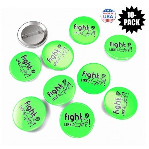 Fight Like a Girl Buttons for Non-Hodgkin's Lymphoma, Lyme Disease, Muscular Dystrophy